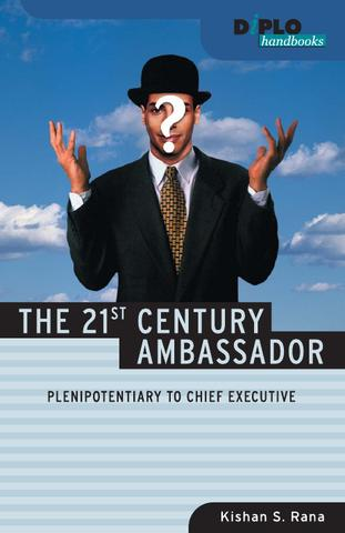 he 21st Century Ambassador: Plenipotentiary to Chief Executive